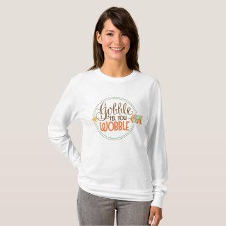 Gobble till ya wobble Thanksgiving womens t-shirt