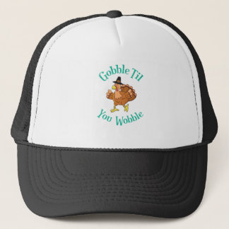 Gobble Till You Wobble Thanksgiving Turkey Trucker Hat