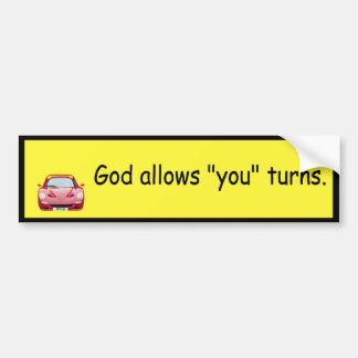 "God allows ""you"" turns. bumper sticker"