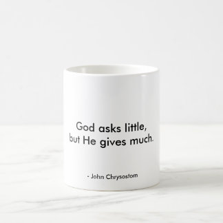 God asks little, but gives much coffee mug