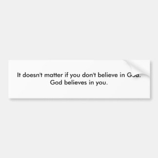 God believes in you bumper sticker