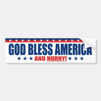 God Bless America And Hurry - Anti President Trump Bumper Sticker