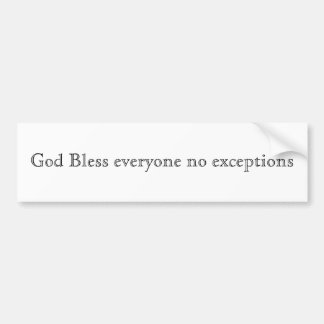 God Bless everyone no exceptions Bumper Sticker