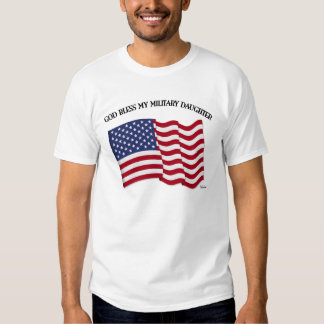 GOD BLESS MY MILITARY DAUGHTER with US flag Tshirt