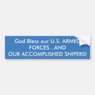 God Bless U.S. ARMED FORCES..ACCOMPLISHED SNIPERS2 Bumper Sticker