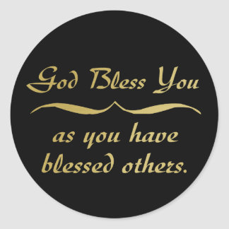 God bless you as you have blessed others classic round sticker