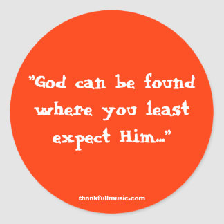 God Can Be Found Where You Least Expect Him... Classic Round Sticker