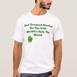 God Created Alcohol So The Irish Wouldn... T-Shirt