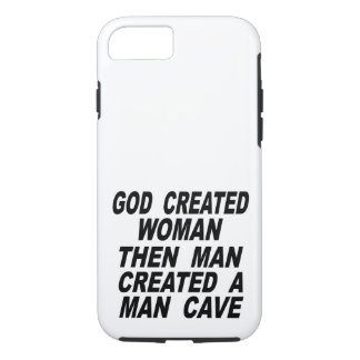 God Created Woman Then Man Created A Man Cave iPhone 8/7 Case