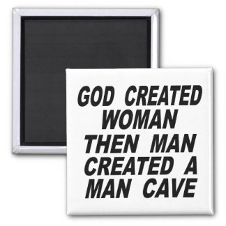 God Created Woman Then Man Created A Man Cave Magnet