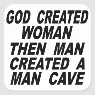 God Created Woman Then Man Created A Man Cave Square Sticker