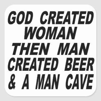 God Created Woman Then Man Created Beer & Man Cave Square Sticker