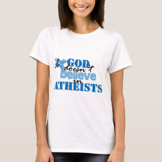 God doesn't believe in atheists T-Shirt