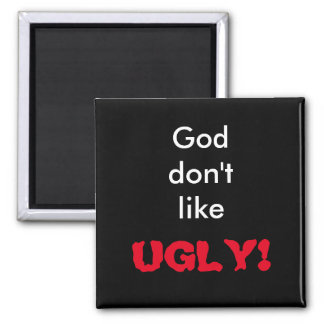"""God don't like UGLY!"" Dark Magnet"