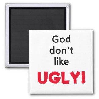 """""""God don't like UGLY!"""" Magnet"""