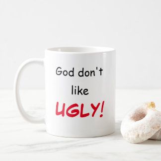 """God don't like UGLY!"" Mug"