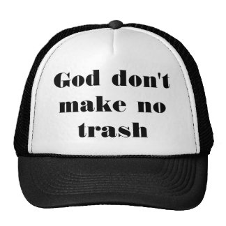 God don't make no trash trucker hat