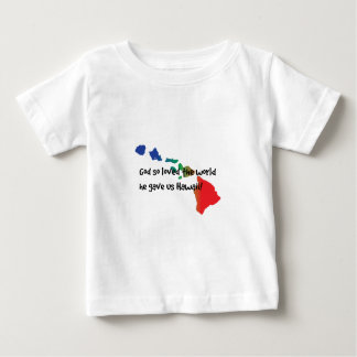 God gave us Hawaii. Baby T-Shirt