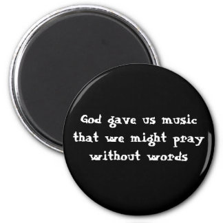 God gave us music that we might pray without words 2 inch round magnet