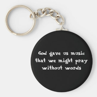 God gave us music that we might pray without words keychain