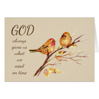 God give us what we need on time, Inspirational Card