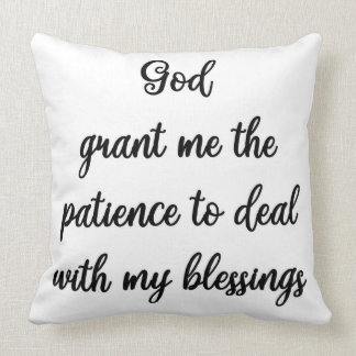 God grant me the patience to deal with my blessing throw pillow