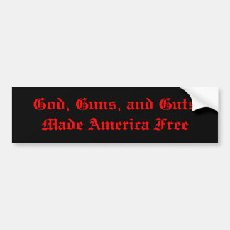God, Guns, and Guts Made America Free Bumper Sticker