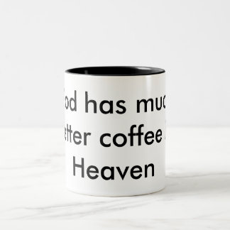 God has much better coffee in Heaven Two-Tone Coffee Mug