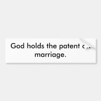 God holds the patent on marriage. bumper sticker