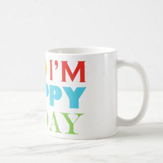 god i'm happy to day coffee mug