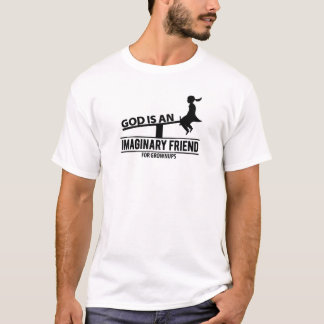 God Is an Imaginary Friend for Grownups T-Shirt