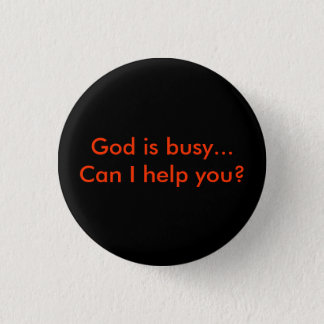 God is busy… CAN I help you? 1 Inch Round Button