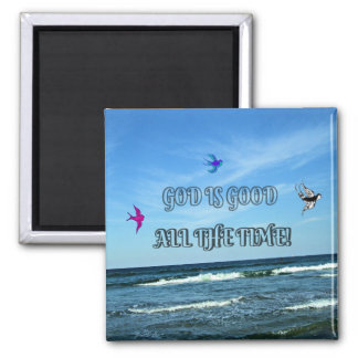 God Is Good All The Time Magnet