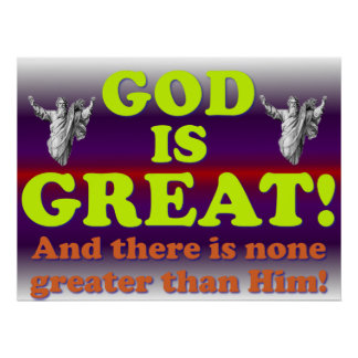 God Is Great! And there is none greater than Him! Poster