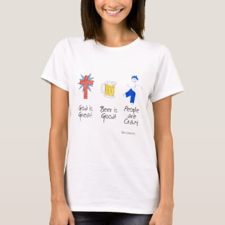 God is Great, Beer is Good, and People are Crazy! T-Shirt