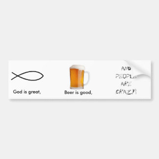 God is great, , Beer is good... Bumper Sticker