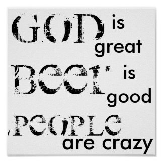 God is great, Beer is good, People are crazy Poster