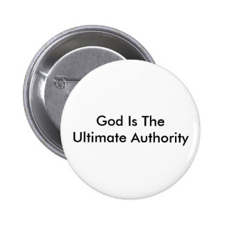God Is The Ultimate Authority 2 Inch Round Button