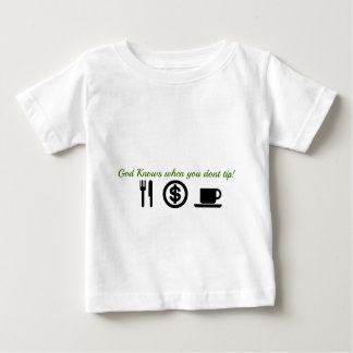 god knows when you dont tip baby T-Shirt