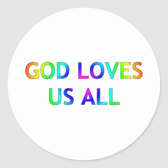 God Loves Us All Classic Round Sticker