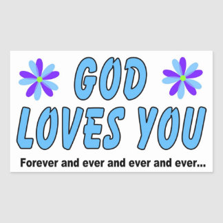 God loves you forever and ever