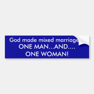 God made mixed marriages, ONE MAN...AND....ONE ... Bumper Sticker