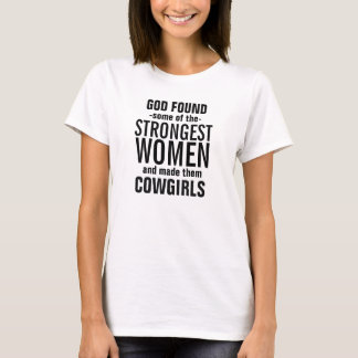 God made some of the Strongest Cowgirls T-Shirt