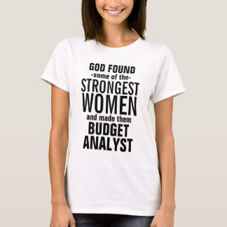God made some Strong Budget Analyst T-Shirt