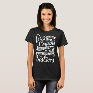 God Made Us Cousins Because He Knew Our Moms Shirt