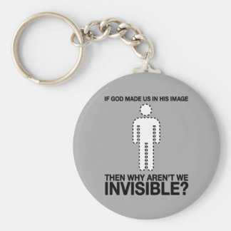 god made us in his image, why aren't we invisible? key chains