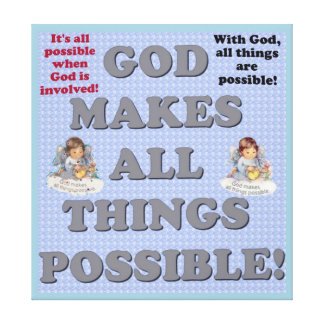 God Makes All Things Possible! Canvas Print