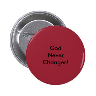 God Never Changes! 2 Inch Round Button
