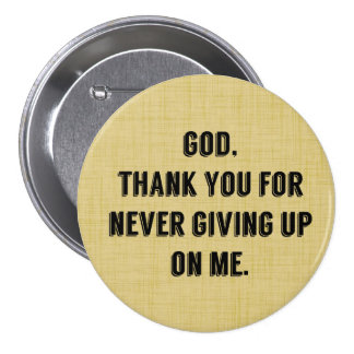 God Never Gives Up On Me Button