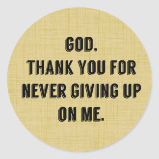 God Never Gives Up On Me Classic Round Sticker
